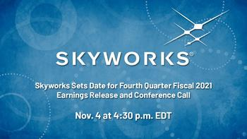Skyworks Sets Date for Fourth Quarter and Fiscal Year 2021 Earnings Release and Conference Call: https://mms.businesswire.com/media/20211021005248/en/918656/5/EarningsQ4_Call_Press_Release_Twitter_1200x675.jpg