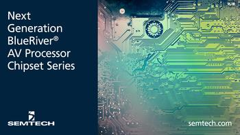 Semtech Launches Next Generation BlueRiver® AV Processor Chipset Series for SDVoE™ Applications: https://mms.businesswire.com/media/20191114005235/en/756588/5/PR_BlueRiver_ASIC_Press_4800x2700px_2019.jpg